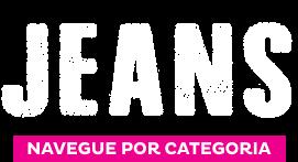 Jeans - Navegue por categorias