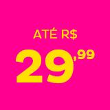 Navegue por faixa de preço R$29,99