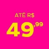 Navegue por faixa de preço R$49,99