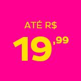 Navegue por faixa de preço R$19,99