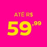 Navegue por faixa de preço R$59,99
